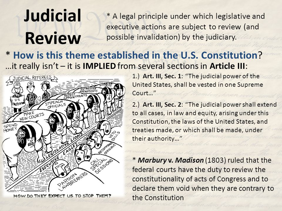 Judicial Review * A legal principle under which legislative and executive actions are subject to review (and possible invalidation) by the judiciary.