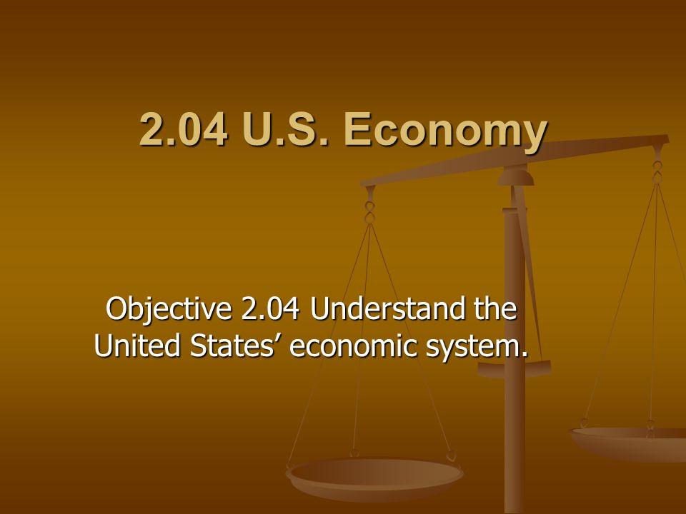 Objective 2.04 Understand the United States' economic system.