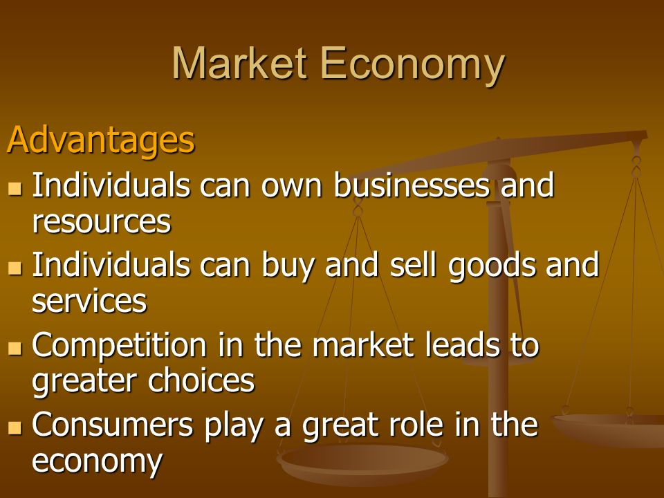 Market Economy Advantages Individuals can own businesses and resources