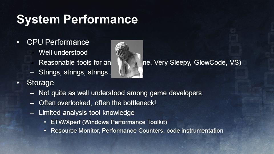 System Performance CPU Performance Storage Well understood