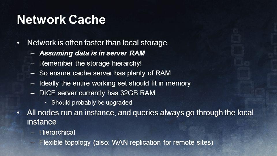 Network Cache Network is often faster than local storage