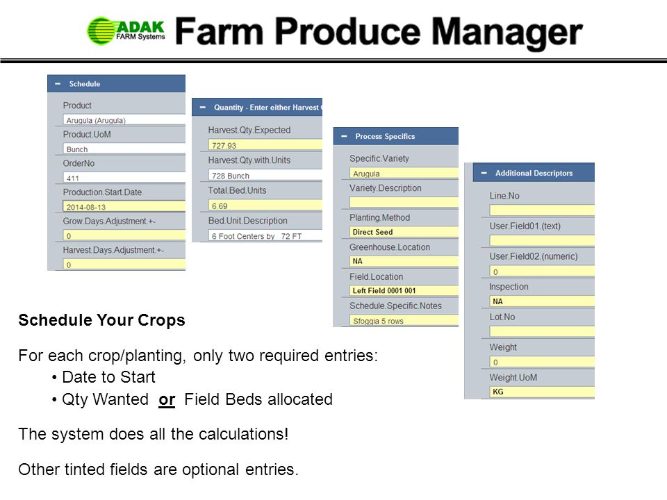 Schedule Your Crops For each crop/planting, only two required entries: Date to Start. Qty Wanted or Field Beds allocated.