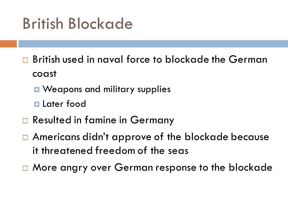 British Blockade British used in naval force to blockade the German coast. Weapons and military supplies.