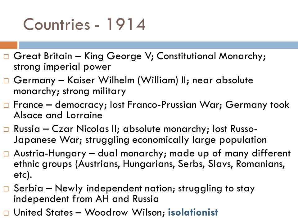 Countries - 1914 Great Britain – King George V; Constitutional Monarchy; strong imperial power.