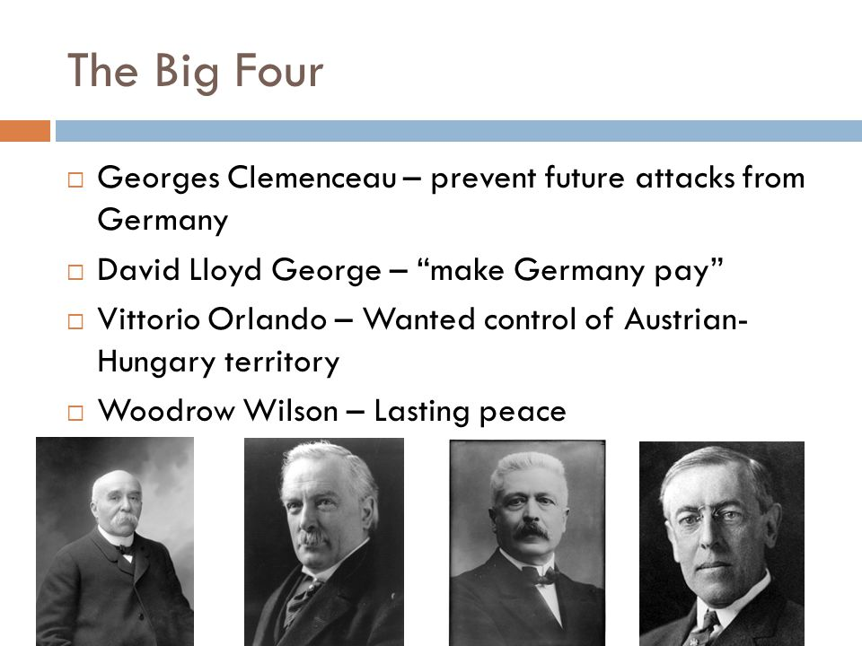 The Big Four Georges Clemenceau – prevent future attacks from Germany
