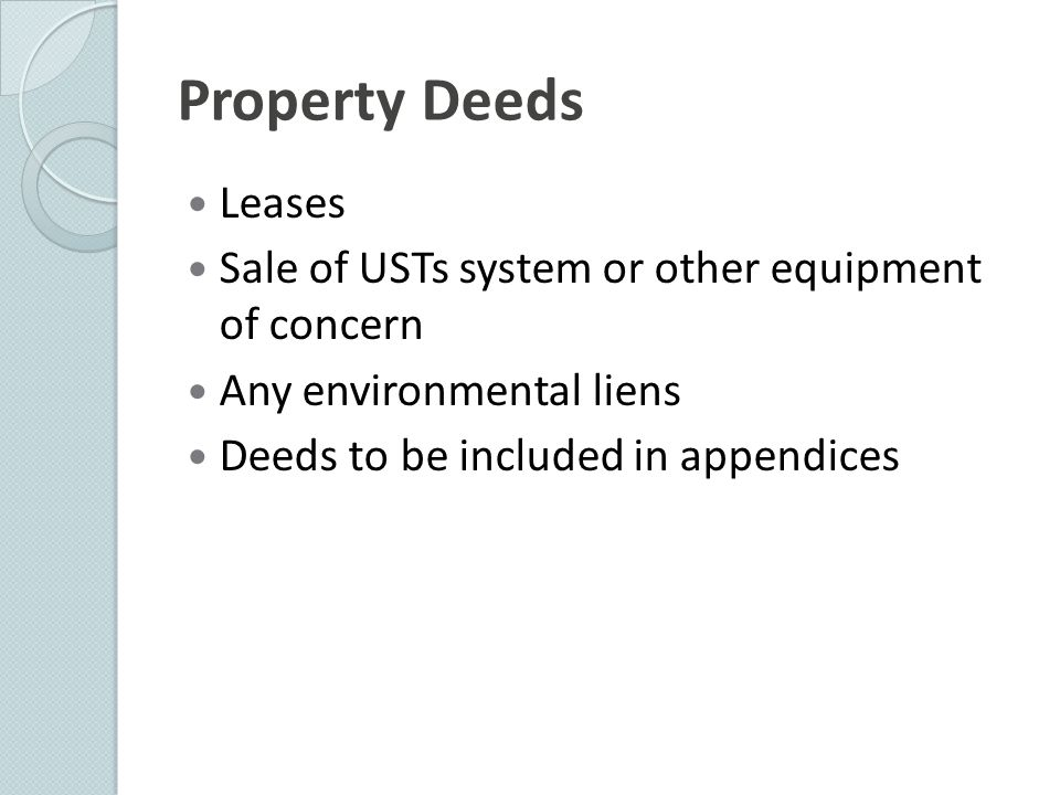 Property Deeds Leases. Sale of USTs system or other equipment of concern. Any environmental liens.