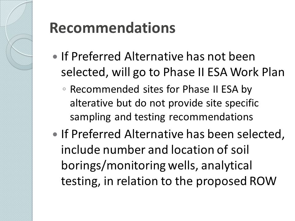 Recommendations If Preferred Alternative has not been selected, will go to Phase II ESA Work Plan.