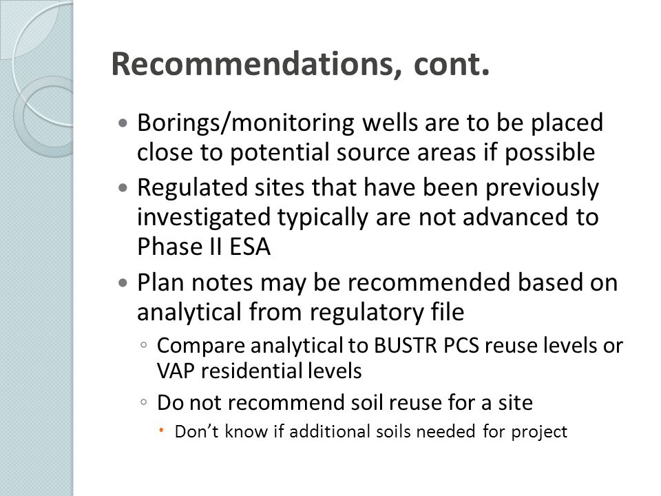 Recommendations, cont. Borings/monitoring wells are to be placed close to potential source areas if possible.