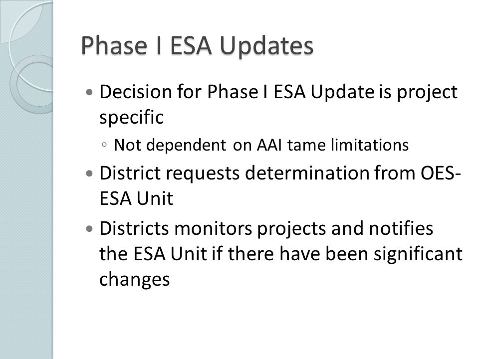 Phase I ESA Updates Decision for Phase I ESA Update is project specific. Not dependent on AAI tame limitations.