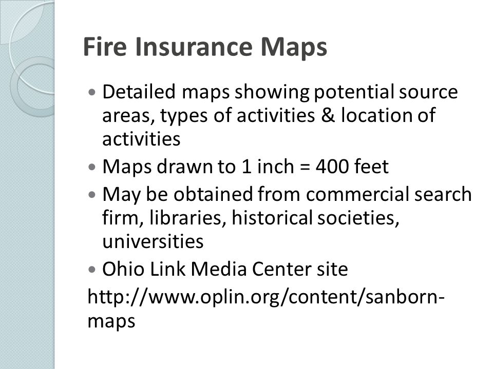 Fire Insurance Maps Detailed maps showing potential source areas, types of activities & location of activities.