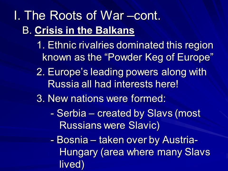 I. The Roots of War –cont. B. Crisis in the Balkans