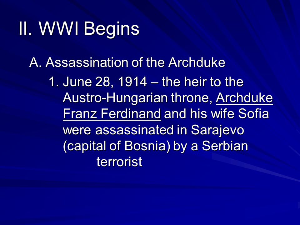 II. WWI Begins A. Assassination of the Archduke