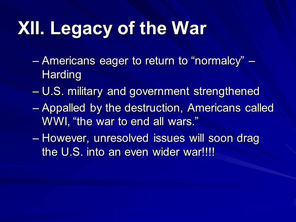 XII. Legacy of the War Americans eager to return to normalcy – Harding. U.S. military and government strengthened.