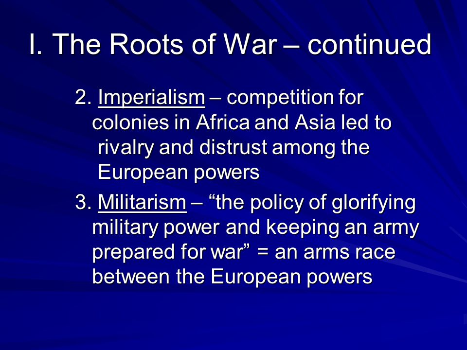 I. The Roots of War – continued