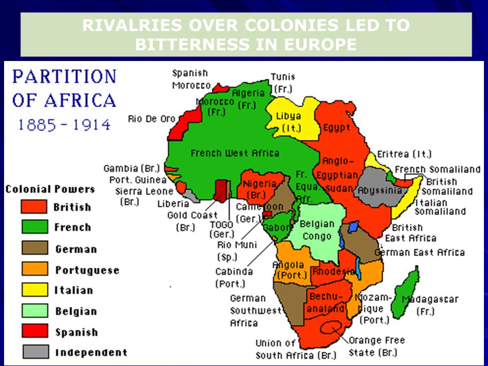 RIVALRIES OVER COLONIES LED TO BITTERNESS IN EUROPE