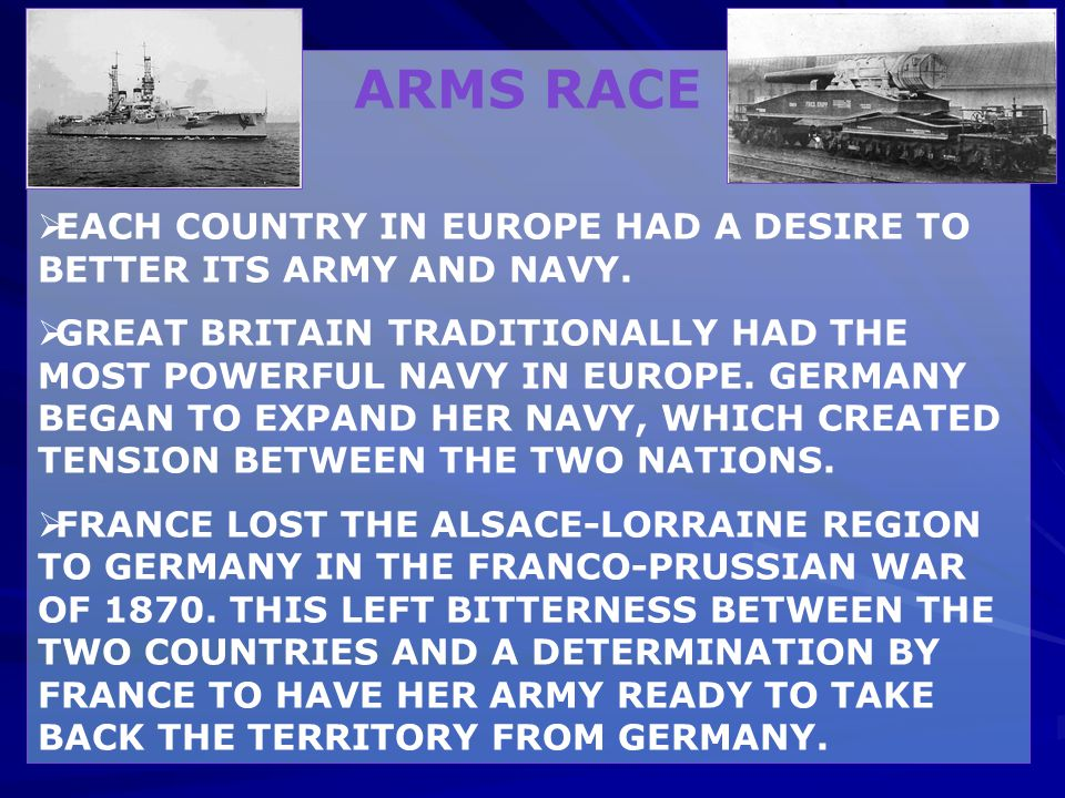 ARMS RACE EACH COUNTRY IN EUROPE HAD A DESIRE TO BETTER ITS ARMY AND NAVY.