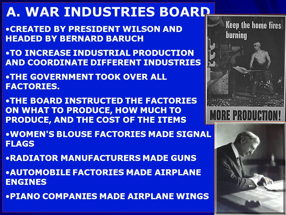A. WAR INDUSTRIES BOARD CREATED BY PRESIDENT WILSON AND HEADED BY BERNARD BARUCH.