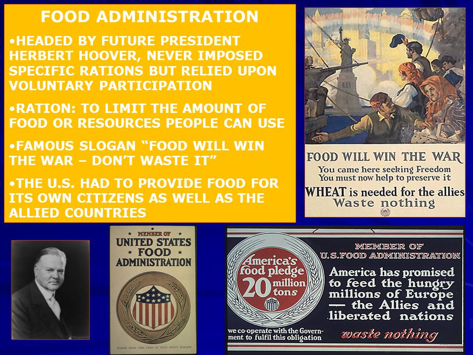 FOOD ADMINISTRATION HEADED BY FUTURE PRESIDENT HERBERT HOOVER, NEVER IMPOSED SPECIFIC RATIONS BUT RELIED UPON VOLUNTARY PARTICIPATION.