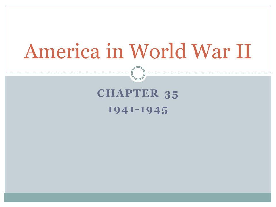 America in World War II Chapter 35 1941-1945