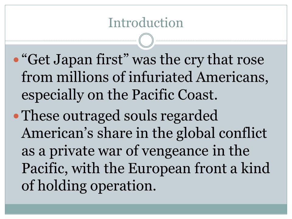 Introduction Get Japan first was the cry that rose from millions of infuriated Americans, especially on the Pacific Coast.
