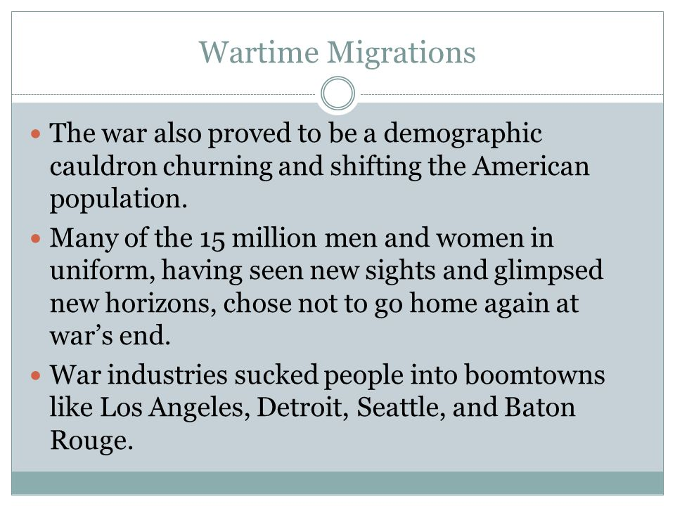 Wartime Migrations The war also proved to be a demographic cauldron churning and shifting the American population.