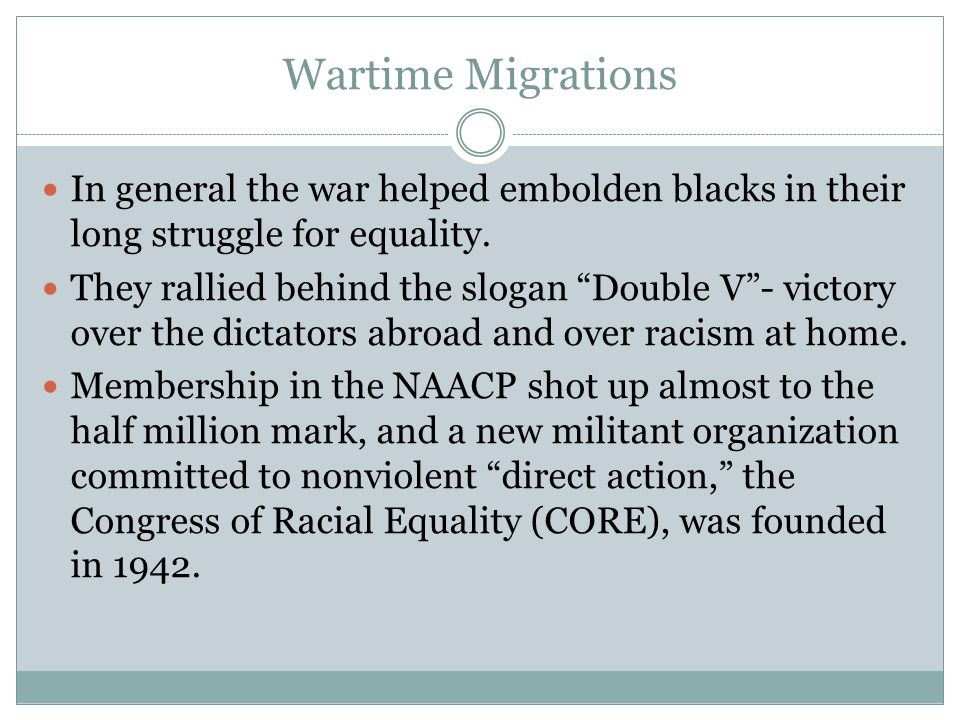 Wartime Migrations In general the war helped embolden blacks in their long struggle for equality.
