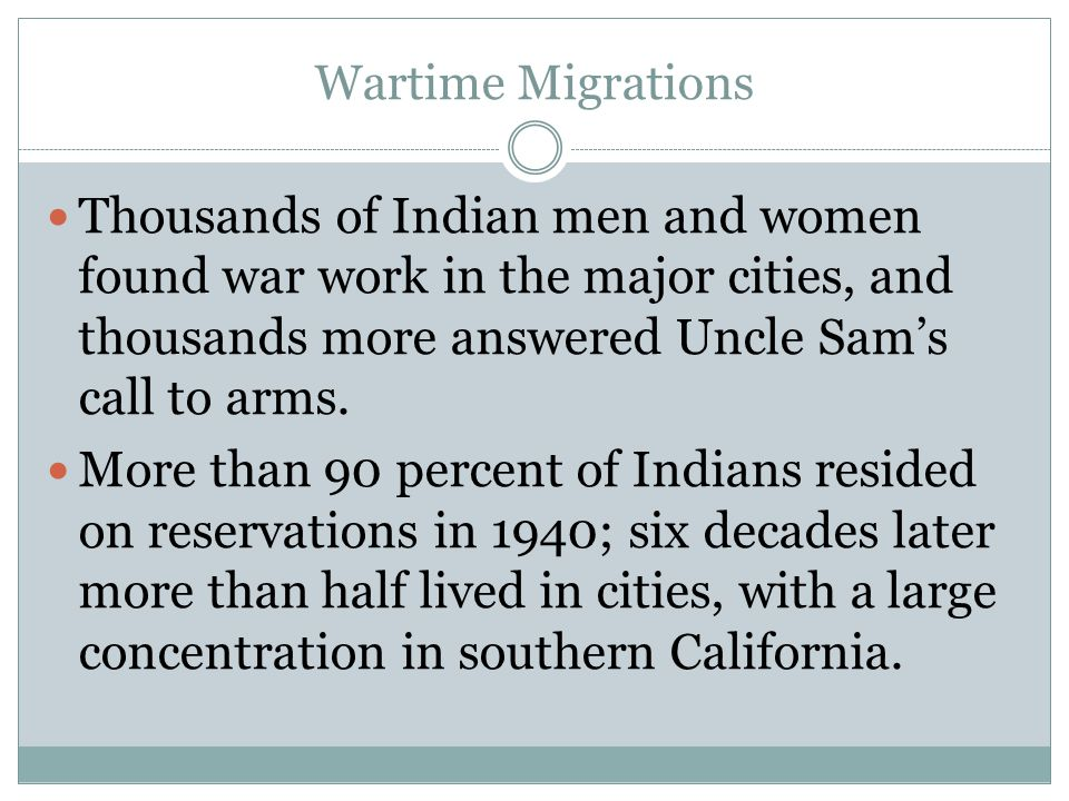 Wartime Migrations Thousands of Indian men and women found war work in the major cities, and thousands more answered Uncle Sam's call to arms.