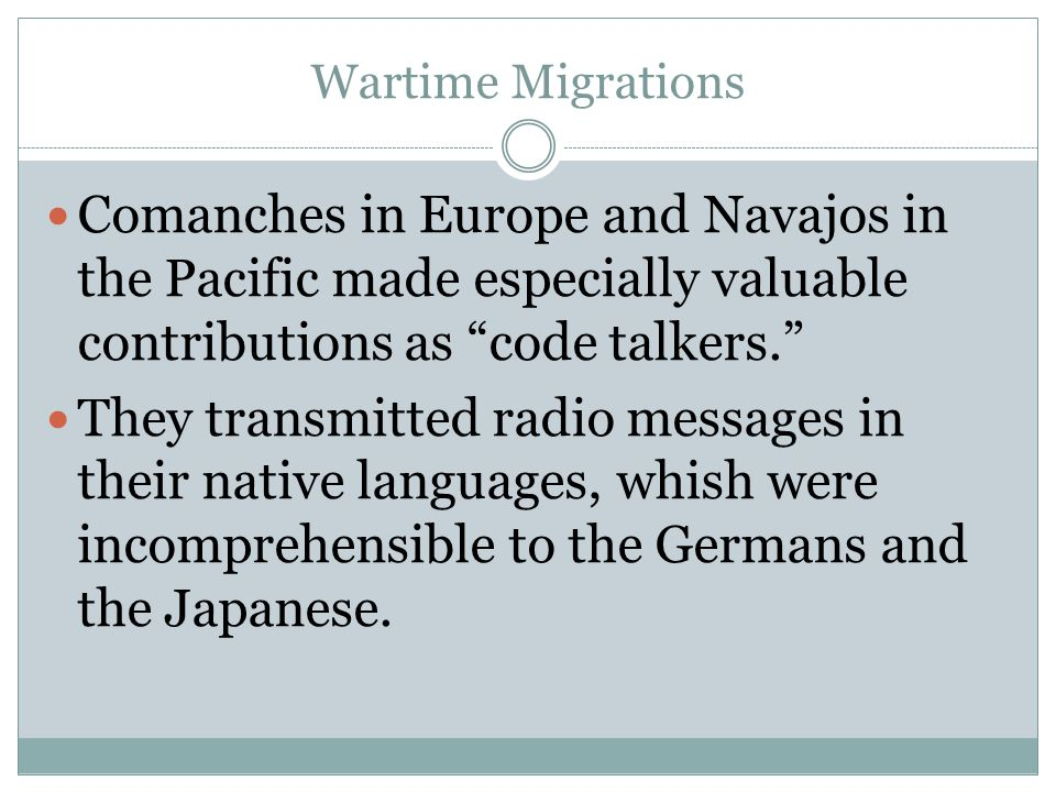 Wartime Migrations Comanches in Europe and Navajos in the Pacific made especially valuable contributions as code talkers.