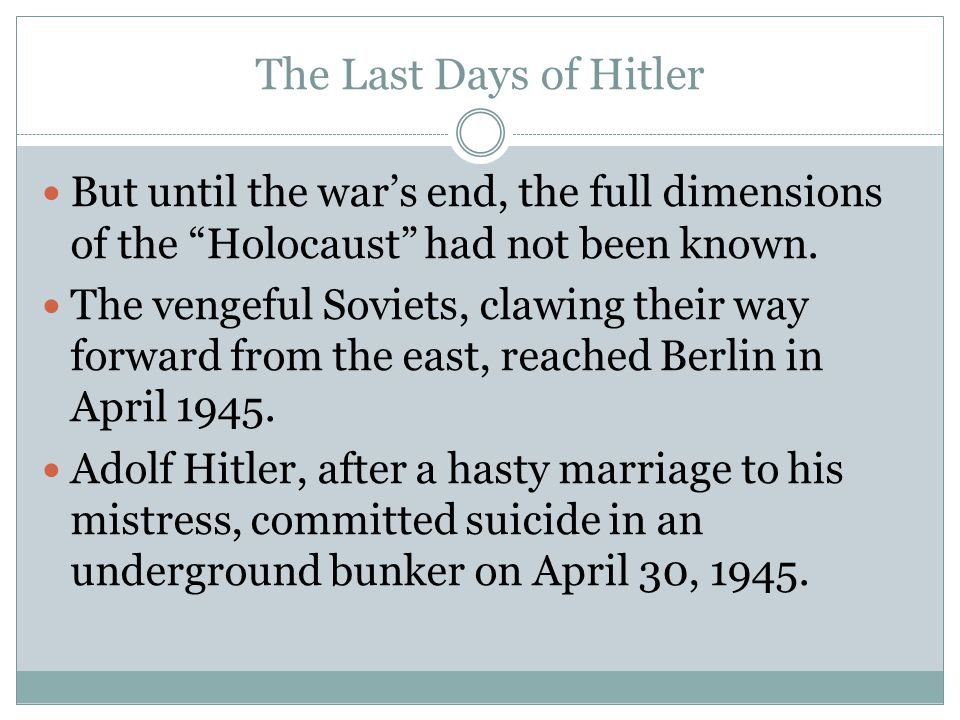 The Last Days of Hitler But until the war's end, the full dimensions of the Holocaust had not been known.