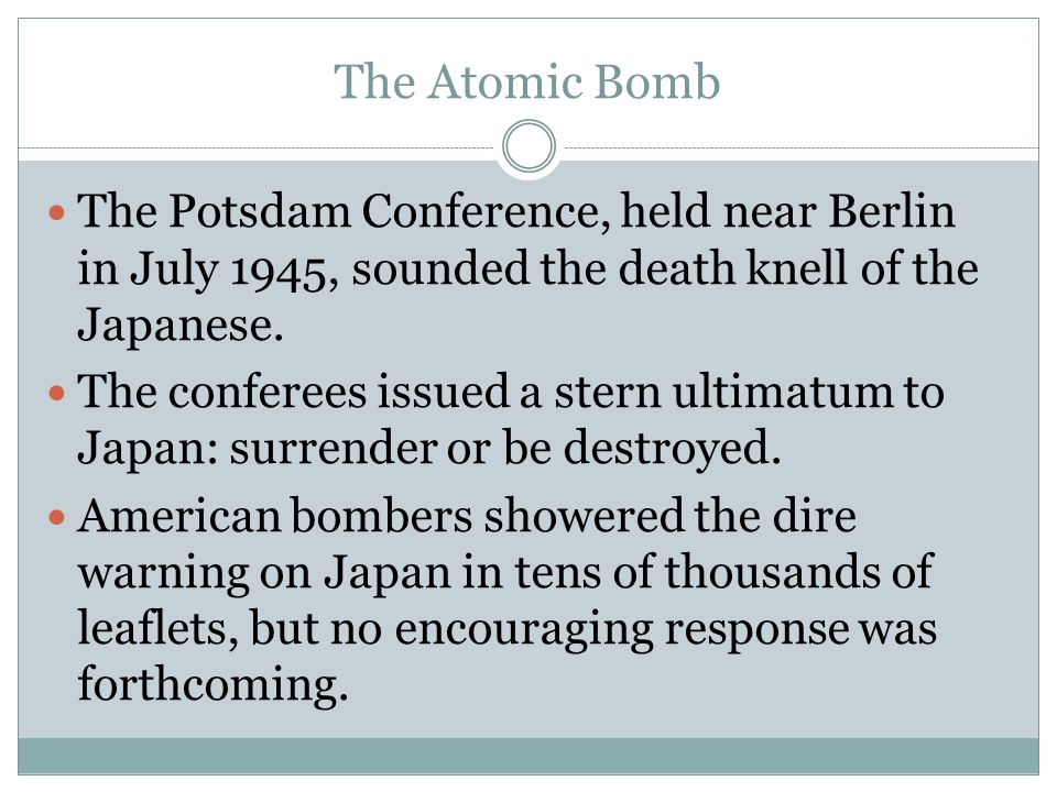 The Atomic Bomb The Potsdam Conference, held near Berlin in July 1945, sounded the death knell of the Japanese.