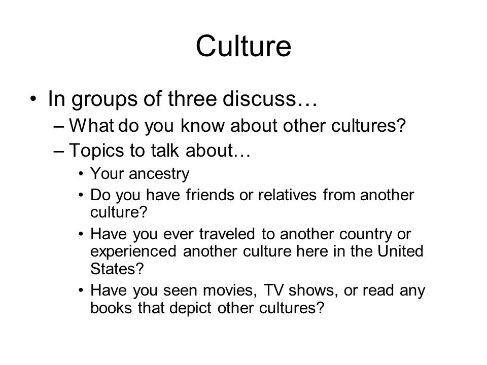 Culture In groups of three discuss…