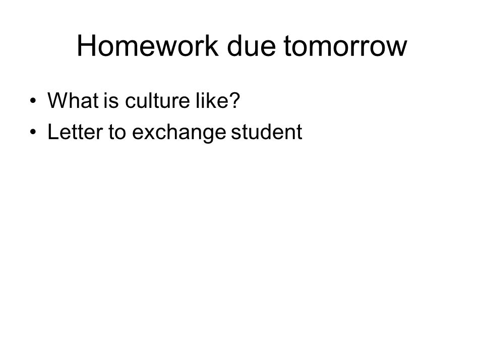 Homework due tomorrow What is culture like Letter to exchange student