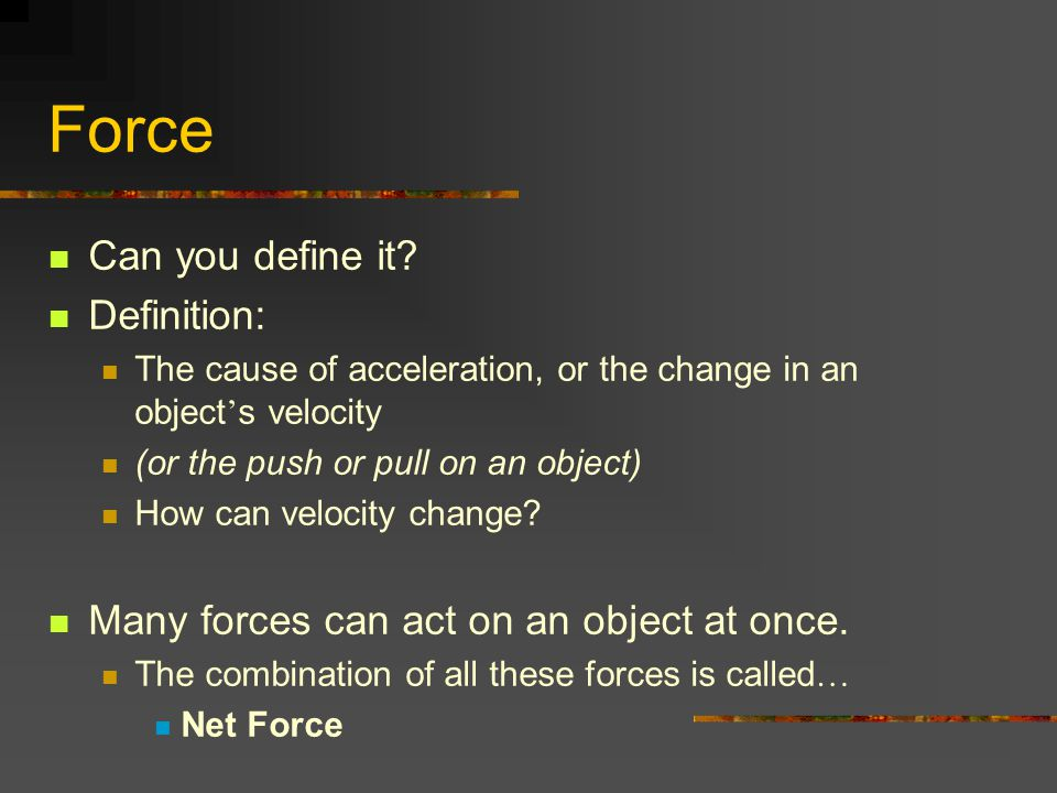 Force Can you define it Definition: