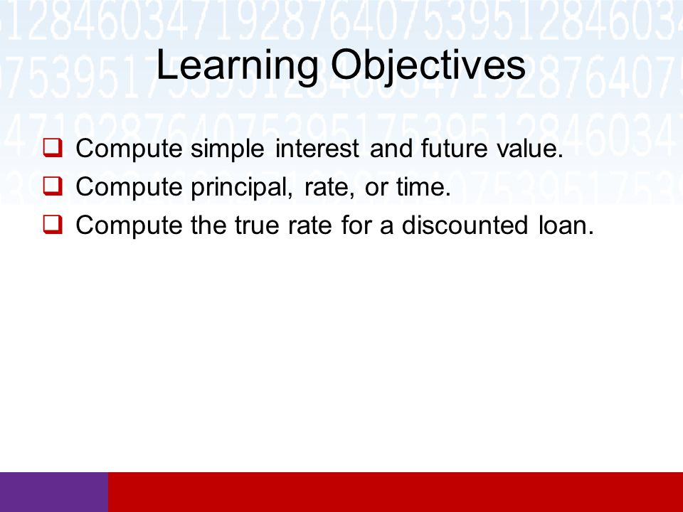 Learning Objectives Compute simple interest and future value.