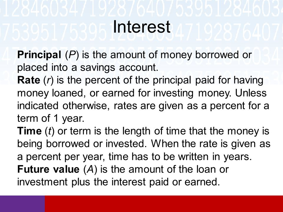 Interest Principal (P) is the amount of money borrowed or placed into a savings account.