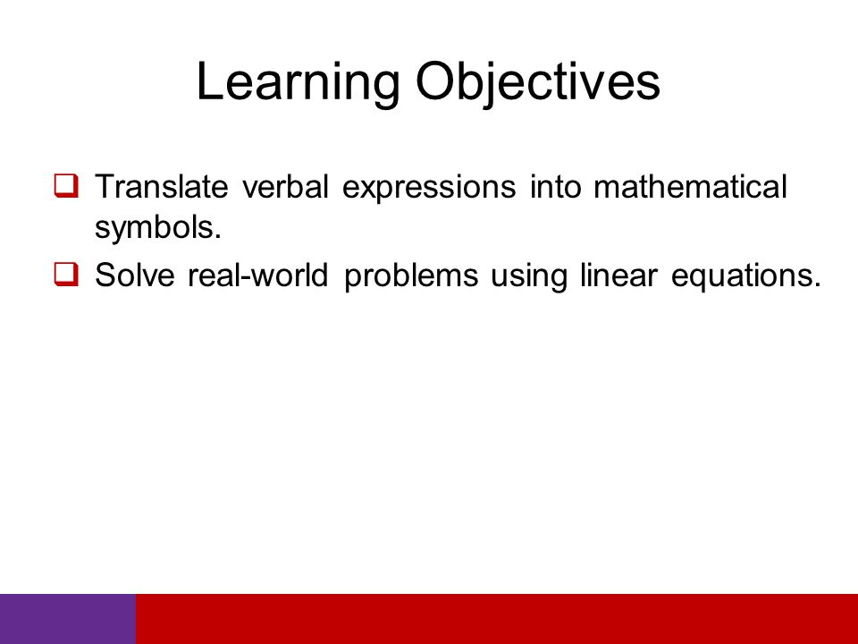 Learning Objectives Translate verbal expressions into mathematical symbols.
