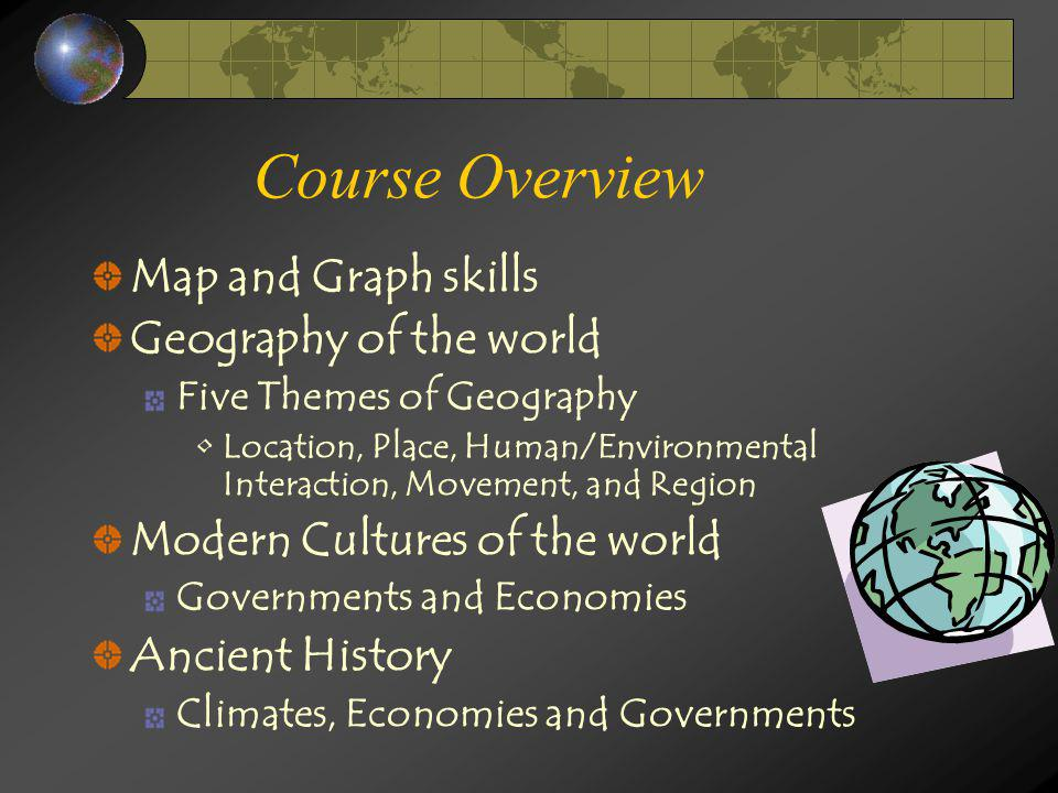 Course Overview Map and Graph skills Geography of the world
