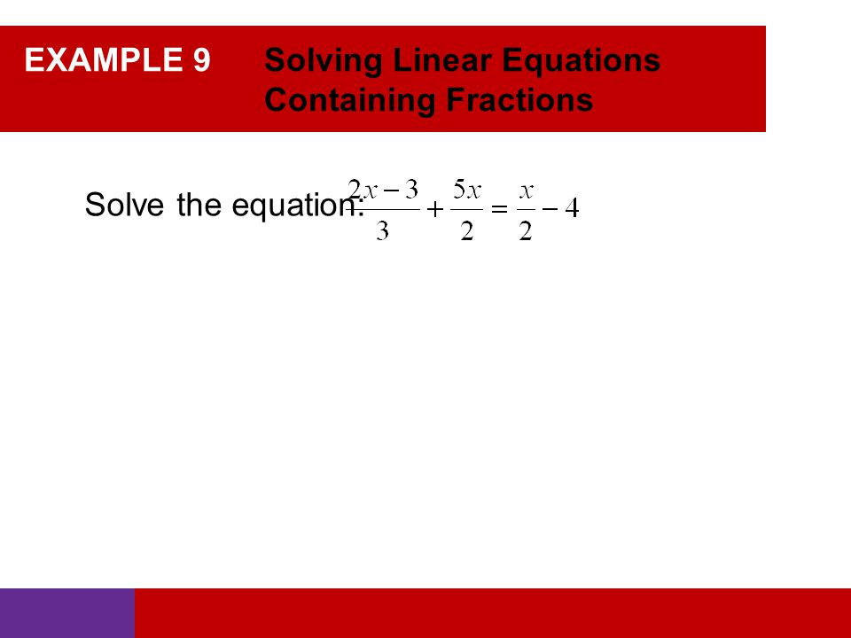 EXAMPLE 9 Solving Linear Equations Containing Fractions