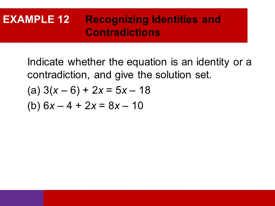 EXAMPLE 12 Recognizing Identities and Contradictions
