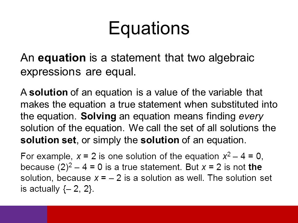 Equations An equation is a statement that two algebraic expressions are equal.