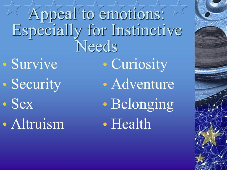 Appeal to emotions: Especially for Instinctive Needs