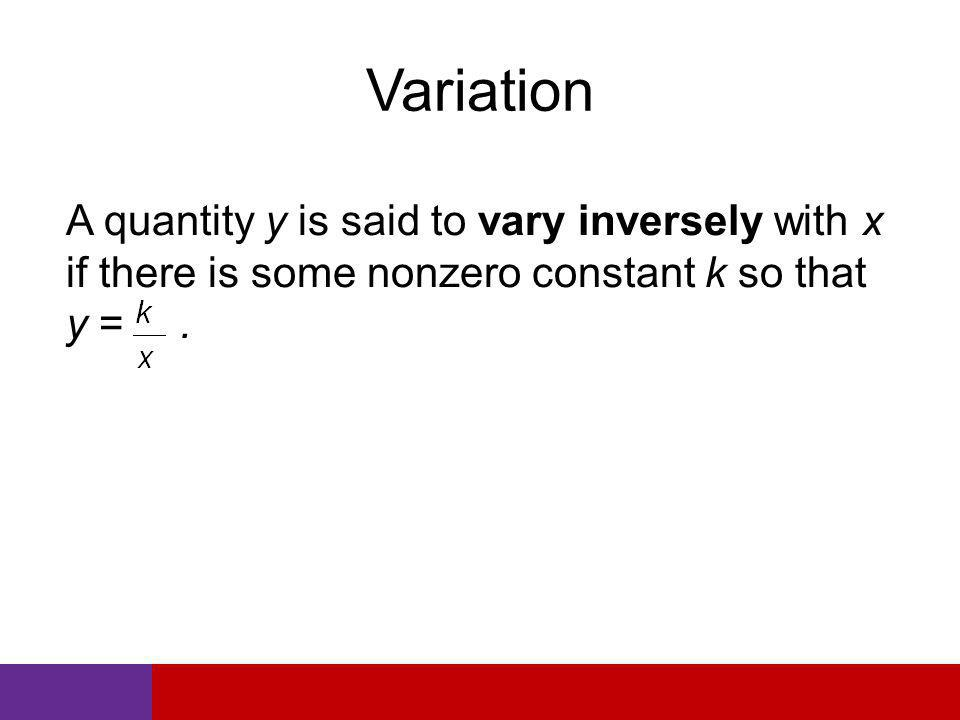 Variation A quantity y is said to vary inversely with x if there is some nonzero constant k so that y = kx.