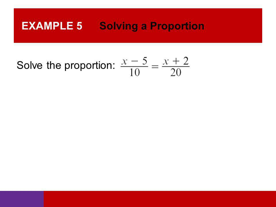 EXAMPLE 5 Solving a Proportion