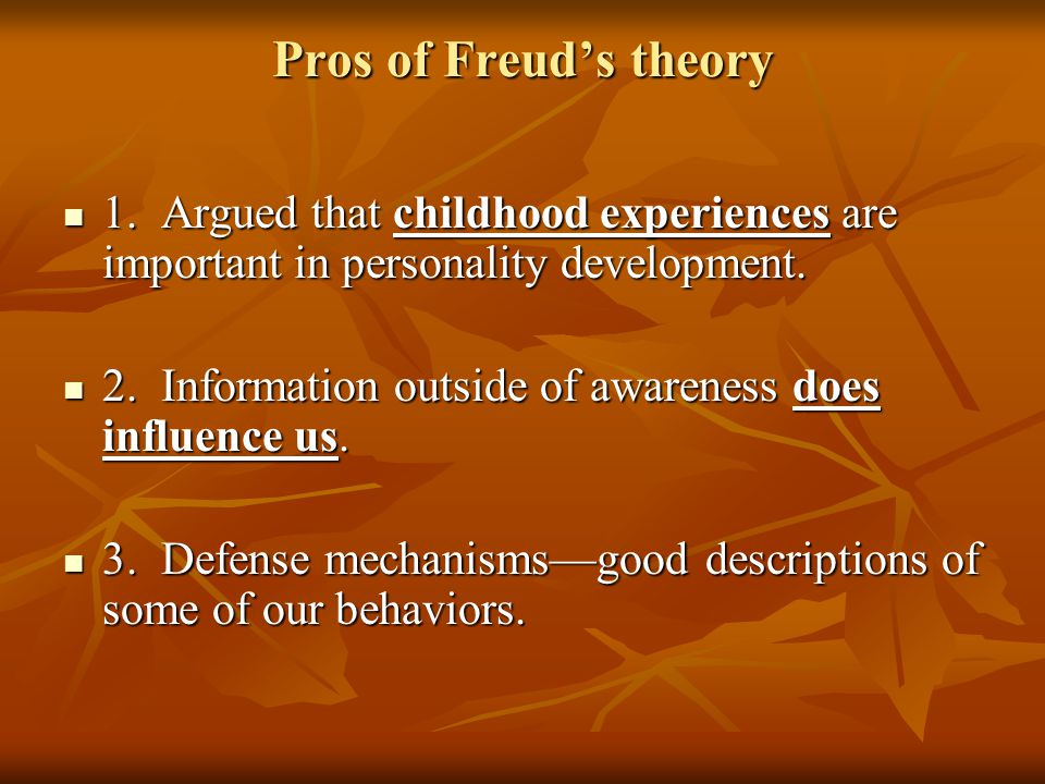 Pros of Freud's theory 1. Argued that childhood experiences are important in personality development.