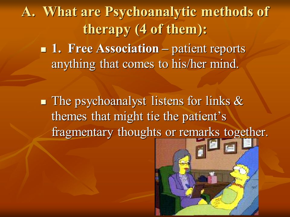 A. What are Psychoanalytic methods of therapy (4 of them):