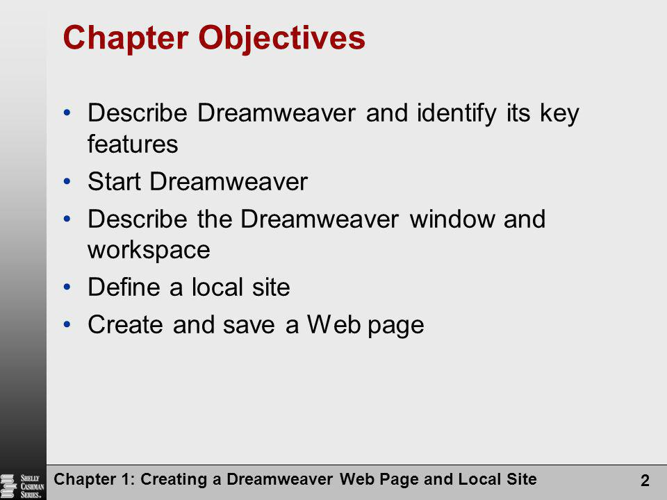 Chapter Objectives Describe Dreamweaver and identify its key features