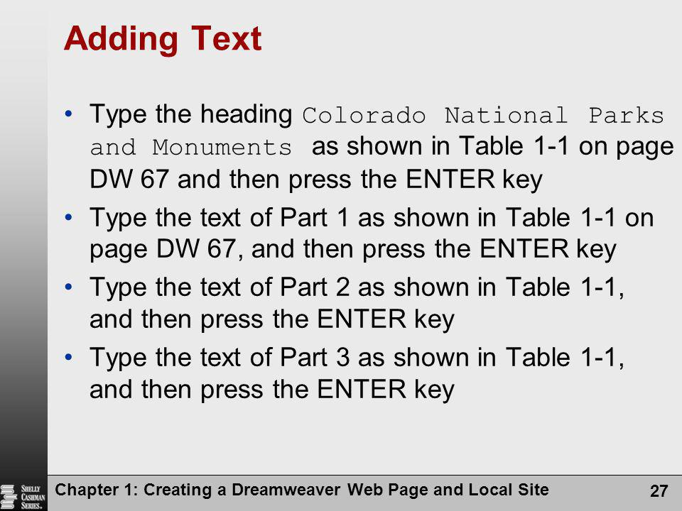 Adding Text Type the heading Colorado National Parks and Monuments as shown in Table 1-1 on page DW 67 and then press the ENTER key.