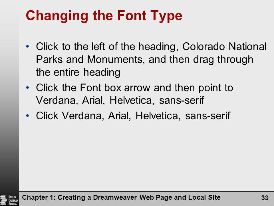 Changing the Font Type Click to the left of the heading, Colorado National Parks and Monuments, and then drag through the entire heading.