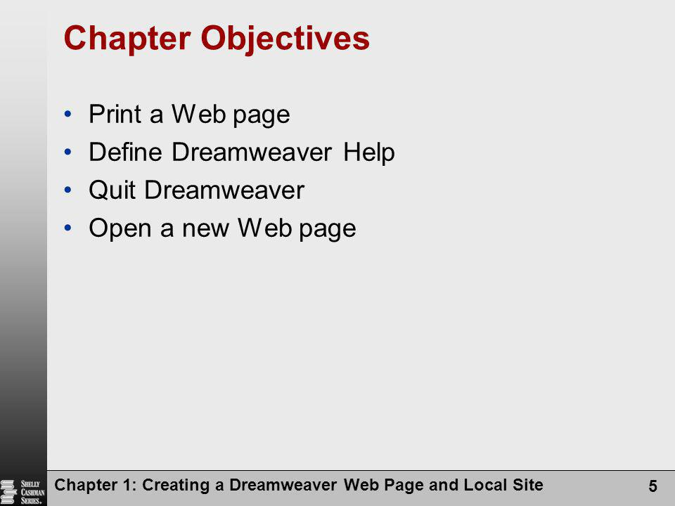 Chapter Objectives Print a Web page Define Dreamweaver Help
