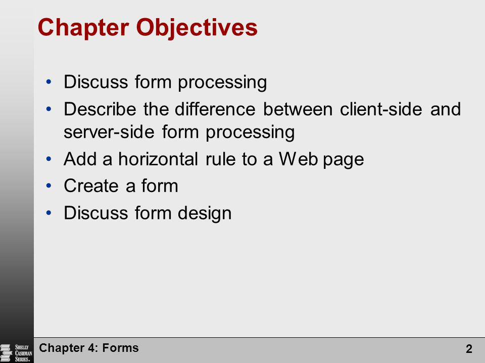 Chapter Objectives Discuss form processing